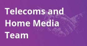 Telecoms and Home Media Team