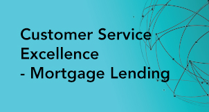 Customer Service Excellence - Mortgage Lending