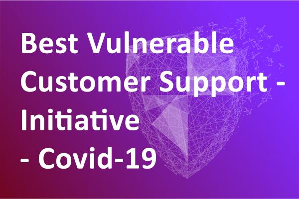 Best Vulnerable Customer Support Initiative - Covid-19
