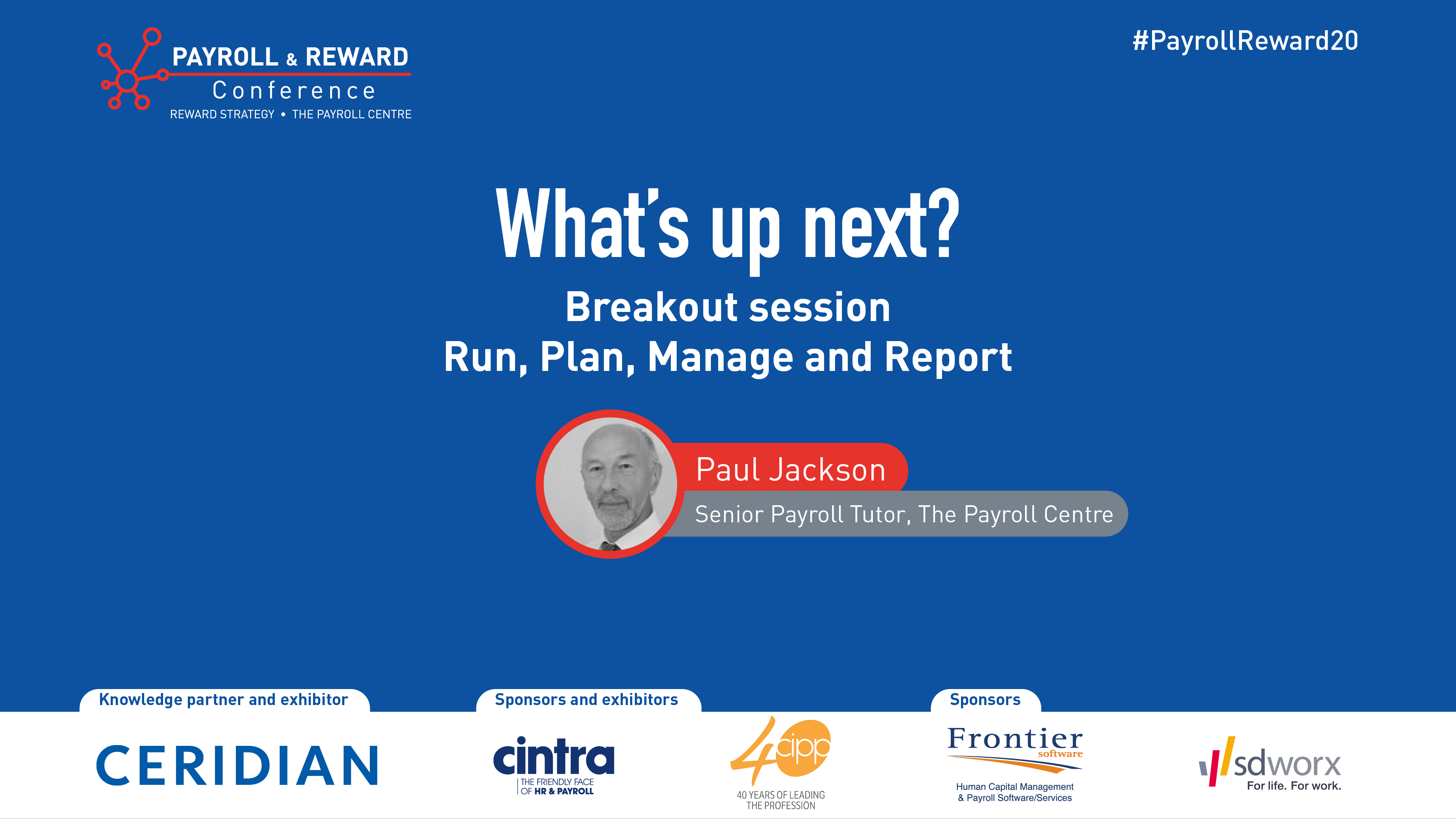 Payroll & Reward Conference - Run, plan, manage and report Paul Jackson, The Payroll Centre