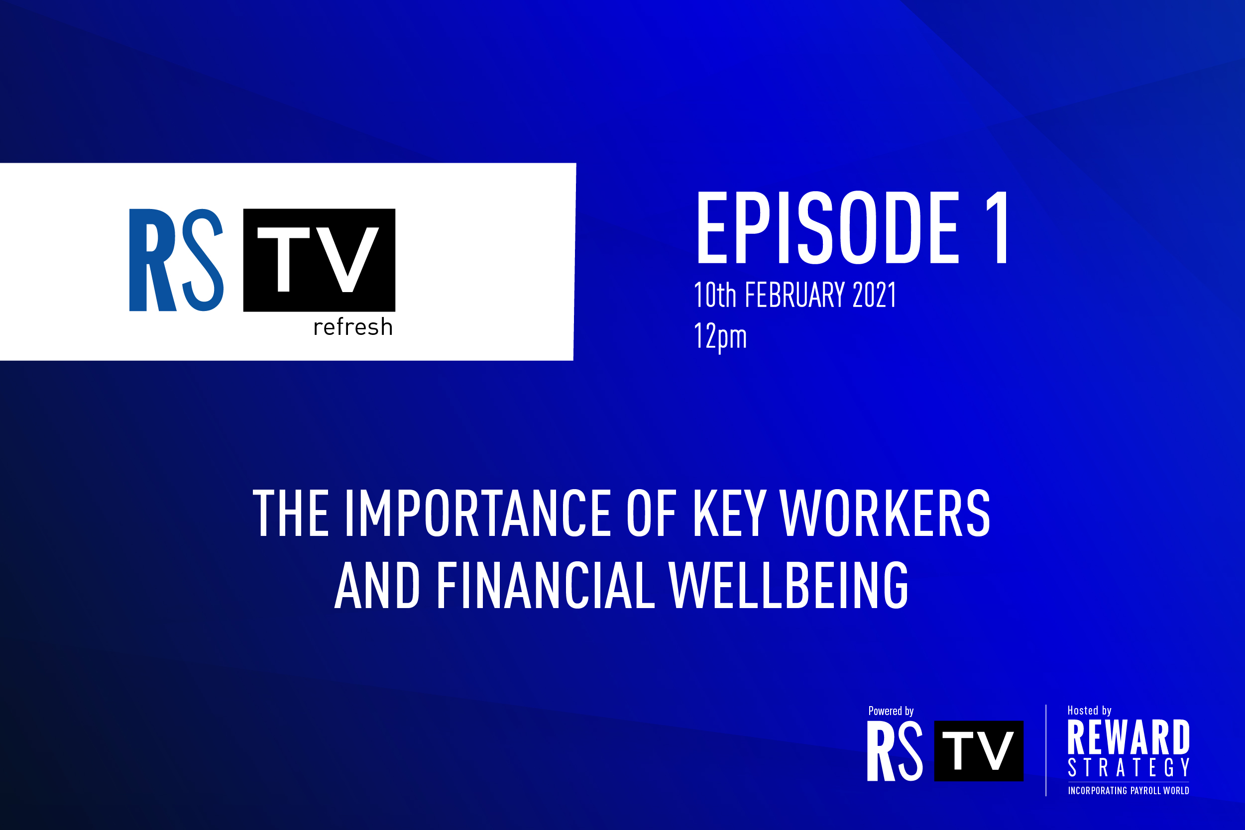 Reward Strategy TV Refresh - Episode 1: The importance of key workers and financial wellbeing