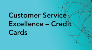 Customer Service Excellence - Credit Cards