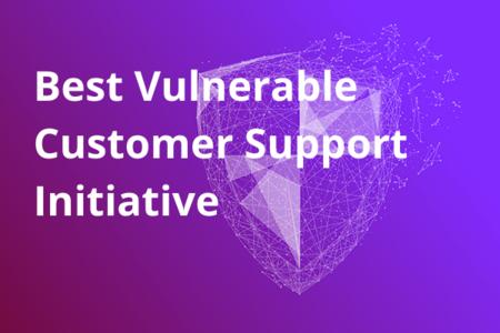 Best Vulnerable Customer Support Initiative